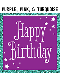 Birthday - Purple, Pink, & Turquoise